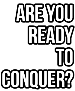 Are You Ready to Conquer?